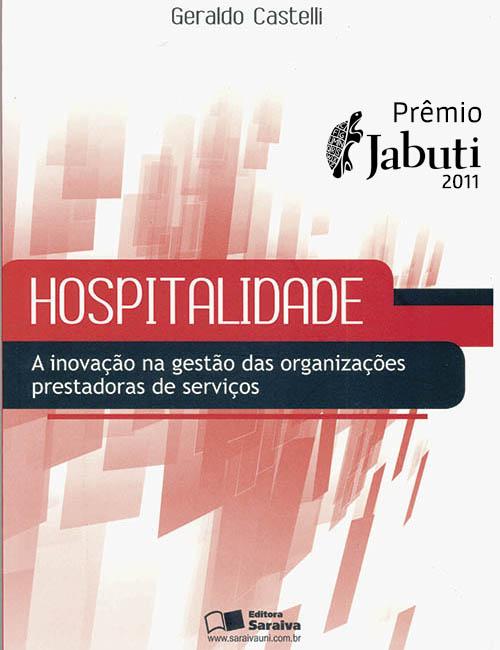 Hospitalidade. A Inovação na Gestão das Organizações Prestadoras de Serviços – 1ª ed. 2010